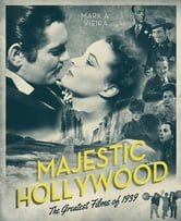 Majestic Hollywood - The Greatest Films of 1939 ebook by Mark A. Vieira
