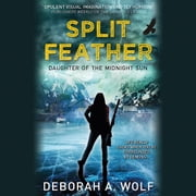 Split Feather audiobook by Deborah A. Wolf