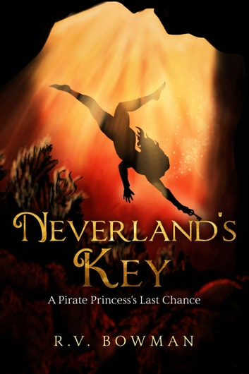 Neverland's Key - A Pirate Princess's Last Chance ebook by R.V. Bowman