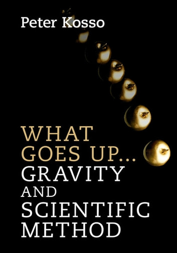 What Goes Up... Gravity and Scientific Method ebook by Peter Kosso