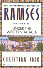 Ramses: Under the Western Acacia - Volume V ebook by Christian Jacq