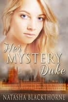 Her Mystery Duke (Erotic Regency Romance) ebook by Natasha Blackthorne