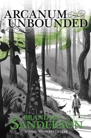 Arcanum Unbounded - The Cosmere Collection ebook by Brandon Sanderson