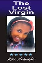 The Lost Virgin ebook by Rose Anamgba