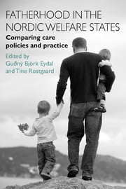 Fatherhood in the Nordic welfare states - Comparing care policies and practice ebook by Guðný Björk Eydal,Tine Rostgaard
