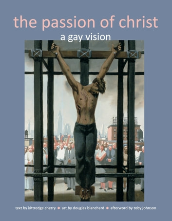 The Passion of Christ: A Gay Vision ebook by Kittredge Cherry