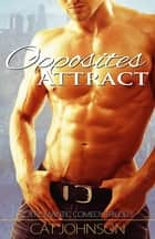 Opposites Attract - A Romantic Comedy Trilogy ebook by Cat Johnson