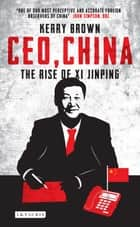 CEO, China - The Rise of Xi Jinping ebook by Kerry Brown