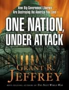 One Nation, Under Attack - How Big-Government Liberals Are Destroying the America You Love 電子書 by Grant R. Jeffrey