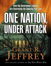 One Nation, Under Attack - How Big-Government Liberals Are Destroying the America You Love ebook by Grant R. Jeffrey