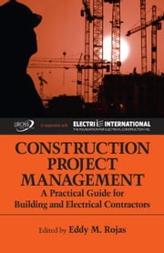 Construction Project Management - A Practical Guide for Building and Electrical Contractors ebook by Eddy M. Rojas