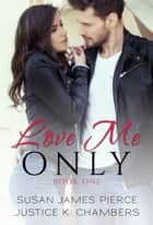 Love Me Only (Love Me Only Duet Book 1) ebook by S.J. Pierce, Justice Chambers