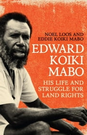 Edward Koiki Mabo: His Life and Struggle for Land Rights ebook by Loos, Noel