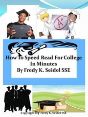 How To Speed Read For College In Minutes ebook by Fredy Seidel