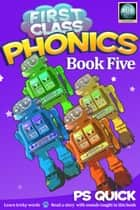 First Class Phonics - Book 5 ebook by P S Quick