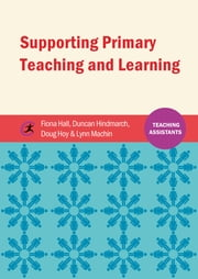 Supporting Primary Teaching and Learning ebook by Fiona Hall,Duncan Hindmarch,Douglas Hoy,Lynn Machin