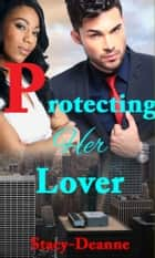 Protecting Her Lover - A BWWM Romance ebook by Stacy-Deanne