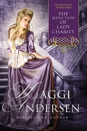 The Seduction of Lady Charity: The Baxendale Sisters ebook by Maggi Andersen