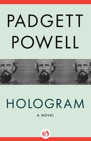 Hologram - A Novel ebook by Padgett Powell