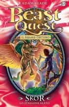 Skor. Lo Stallone Alato - Beast Quest [vol. 14] ebook by Adam Blade, David Wyatt, Laura Serra