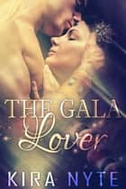 The Gala Lover ebook by Kira Nyte