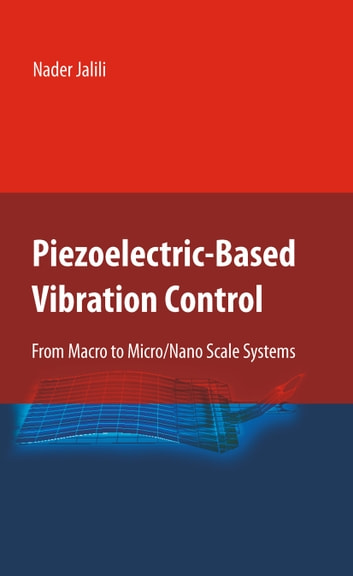 Piezoelectric-Based Vibration Control - From Macro to Micro/Nano Scale Systems ebook by Nader Jalili