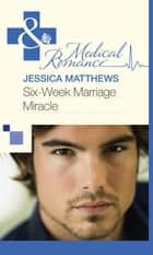 Six-Week Marriage Miracle (Mills & Boon Medical) ebook by Jessica Matthews