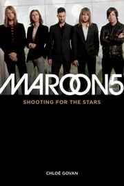 Maroon 5: Shooting For the Stars ebook by Chloé Govan