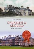 Dalkeith & Around Through Time ebook by Jack Gillon