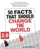 50 Facts That Should Change The World 2.0 ebook by Williams, Jessica