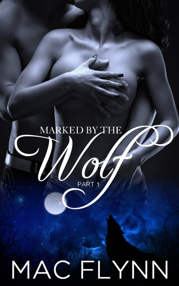 Marked By the Wolf: Part 1 ebook by Mac Flynn