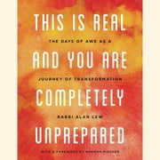 This Is Real and You Are Completely Unprepared - The Days of Awe as a Journey of Transformation audiobook by Alan Lew