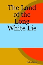 The Land of the Long White Lie ebook by Helen Baker