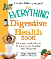 The Everything Digestive Health Book: What You Need to Know to Eat Well, Be Healthy, and Feel Great ebook by Best-Boss, Angie