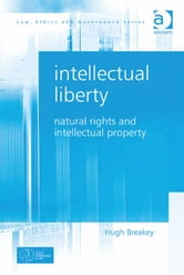 Intellectual Liberty - Natural Rights and Intellectual Property ebook by Dr Hugh Breakey,Professor Charles Sampford