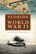 Florida in World War II - Floating Fortress ebook by Nick Wynne, Richard Moorhead