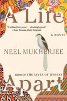 A Life Apart: A Novel ebook by Neel Mukherjee
