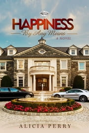 Happiness by Any Means ebook by Alicia Perry