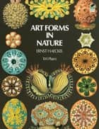 Art Forms in Nature ebook by Ernst Haeckel