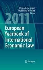 European Yearbook of International Economic Law 2011 ebook by Christoph Herrmann,Jörg Philipp Terhechte