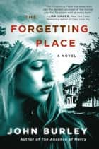The Forgetting Place ebook by John Burley