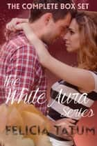 The White Aura Series - The Complete Box Set ebook by Felicia Tatum