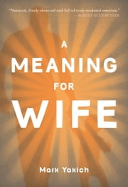 A Meaning For Wife: Free Kindle Excerpt ebook by Mark Yakich