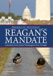 Reagan's Mandate - Anecdotes from Inside Washington's Iron Triangle ebook by Barbara N. McLennan