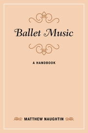Ballet Music - A Handbook ebook by Naughtin