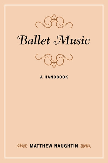 Ballet Music - A Handbook ebook by Matthew Naughtin