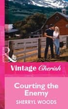 Courting the Enemy (Mills & Boon Vintage Cherish) ebook by Sherryl Woods