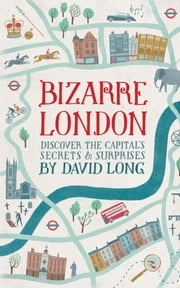 Bizarre London - Discover the Capital's Secrets & Surprises ebook by David Long