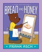 Bread and Honey - With Audio Recording ebook by Frank Asch, Frank Asch