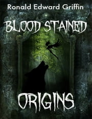 Blood Stained Origins ebook by Ronald Edward Griffin